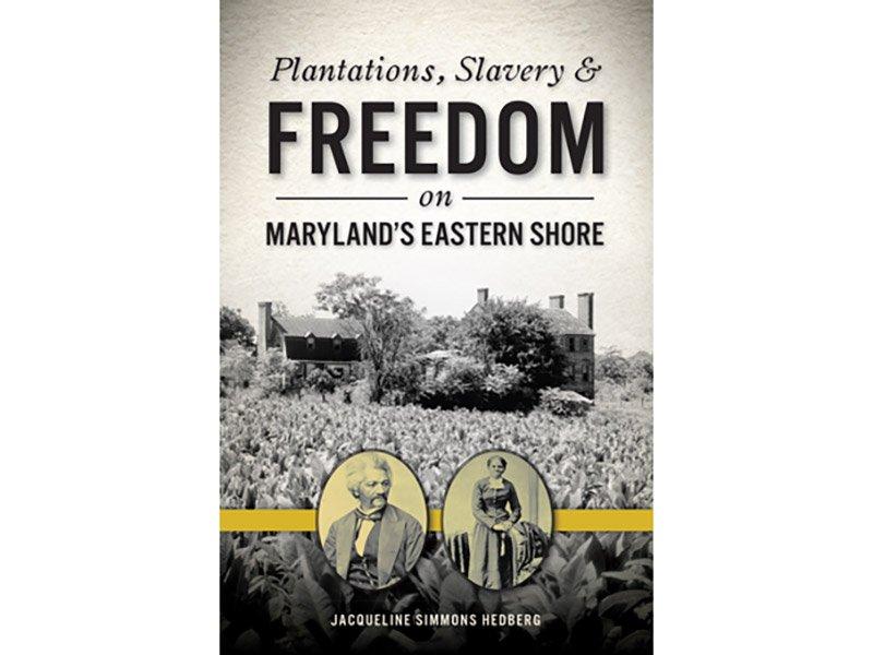 Plantations, Slavery & Freedom on Maryland's Eastern Shore