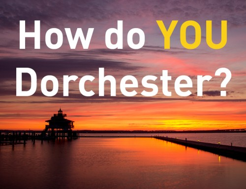 How do YOU Dorchester?