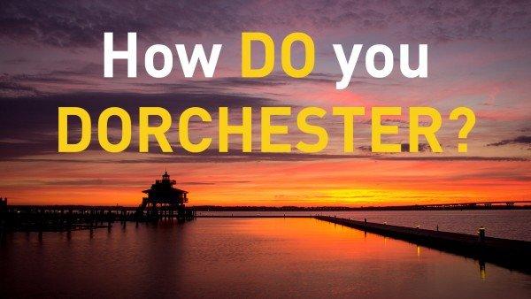 How Do You Dorchester?